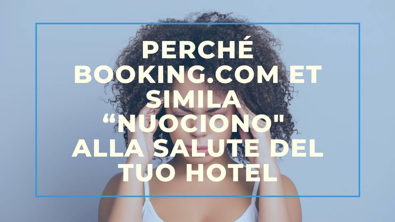 """Perché Booking.com et simila """"nuociono"""" alla salute del tuo hotel"""