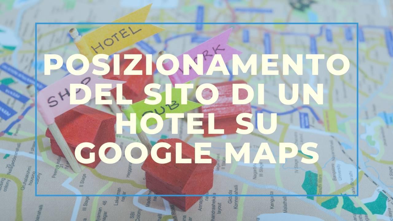 Posizionamento del sito di un Hotel su Google Maps: ecco come fare