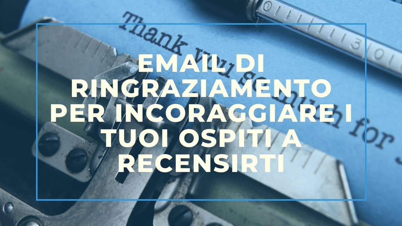 Recensioni online: un esempio di e mail di ringraziamento per incoraggiare i tuoi ospiti a recensirti