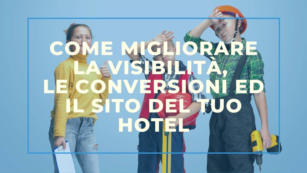 Come migliorare la visibilità, le conversioni ed il sito del tuo hotel
